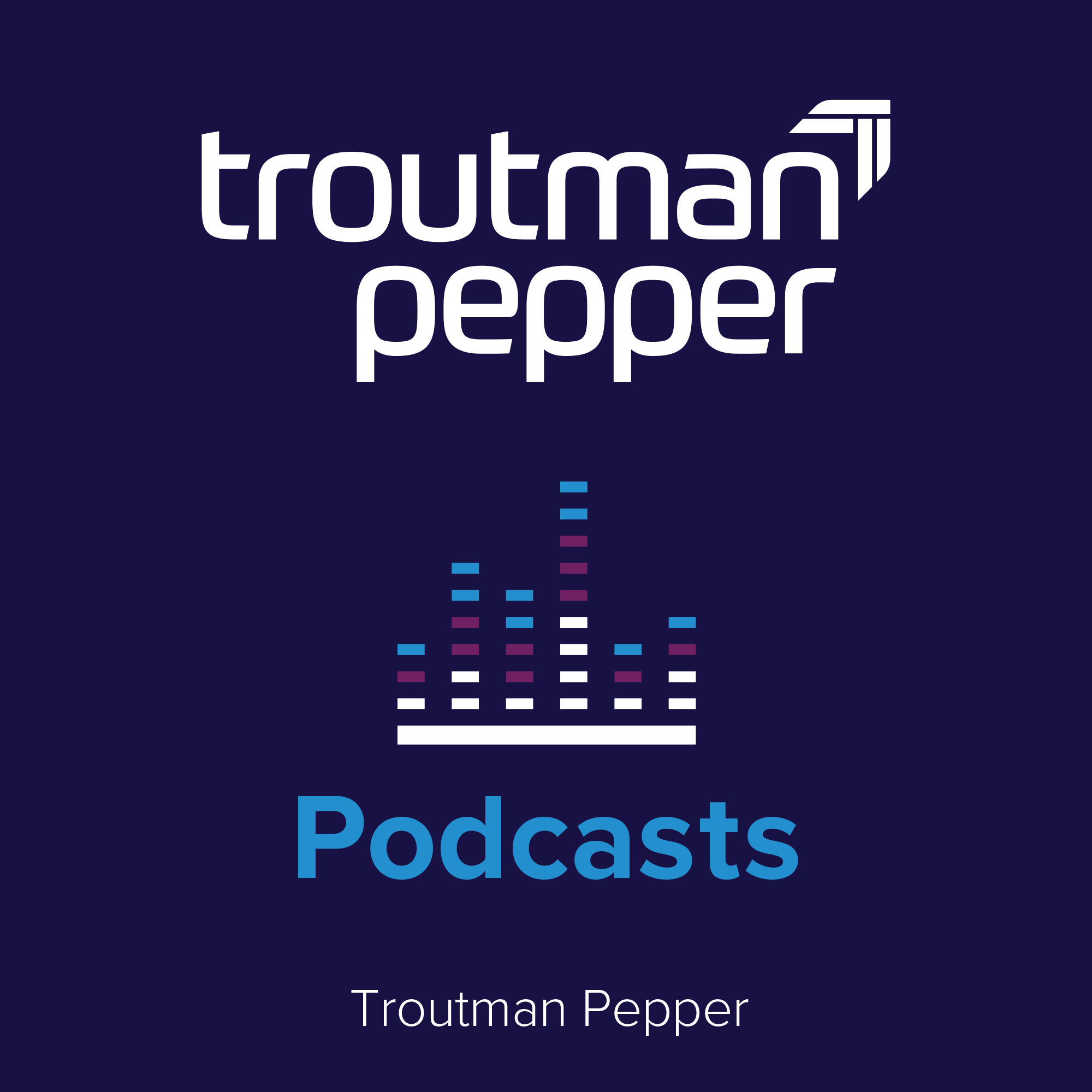 Troutman Pepper Podcasts